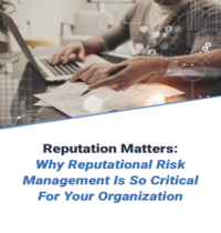 Reputation Matters: Why Reputational Risk Management Is So Critical For Your Organization