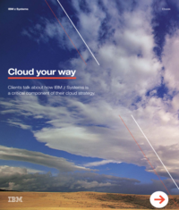 Cloud Your Way: Clients talk about how IBM z Systems is a critical component of their cloud strategy