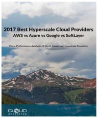 Report – 2017 Best Hyperscale Cloud Providers | AWS vs Azure vs Google vs Softlayer
