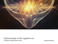 Cybersecurity in the cognitive era: priming your digital immune system
