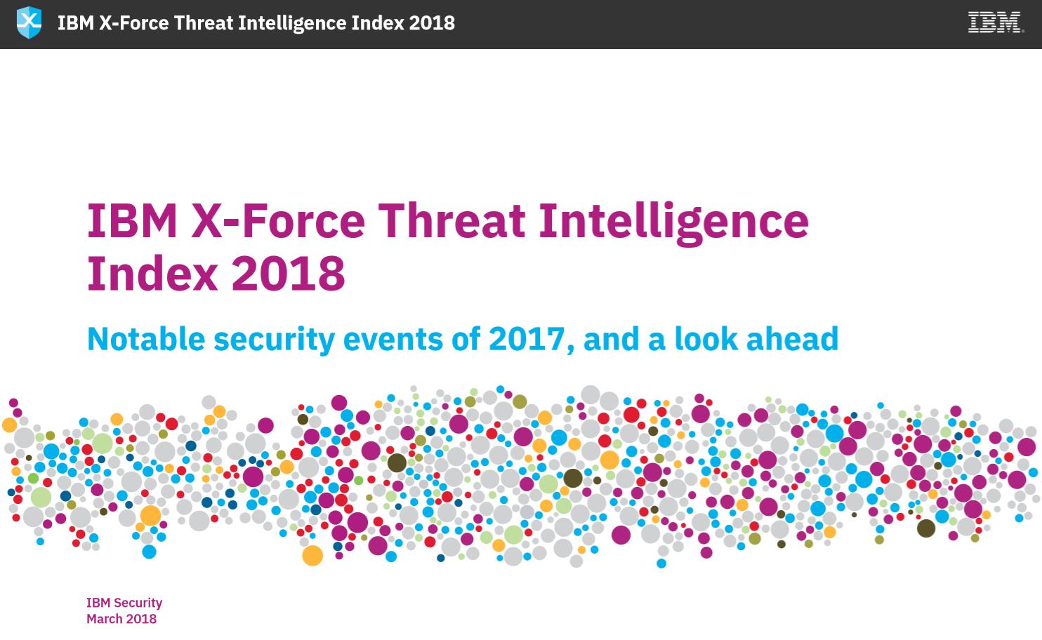 IBM X-Force Threat Intelligence Index 2018