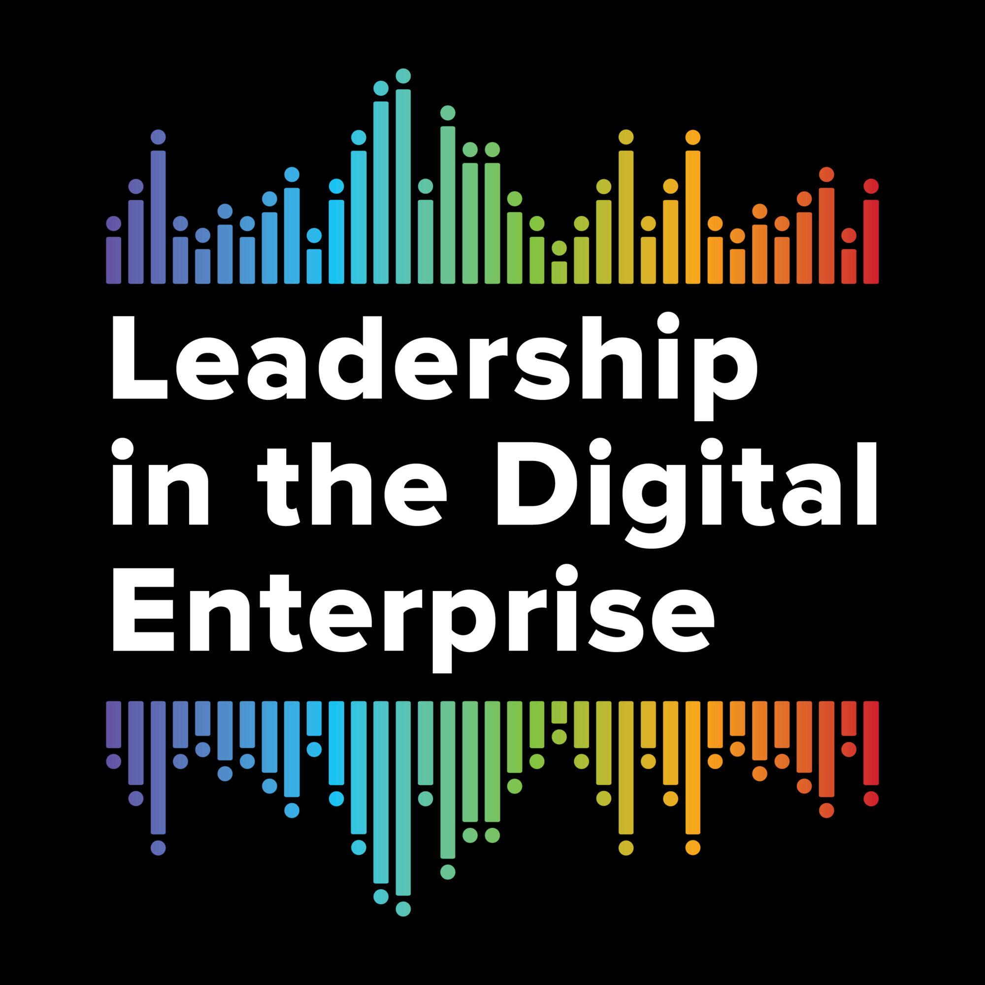 Leadership in the Digital Enterprise Podcast